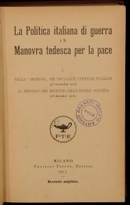 La politica italiana di guerra e la manovra tedesca per la pace Italia. Vol. 1: Dalla mozione dei socialisti ufficiali italiani al discorso del ministro degli esteri, Sonnino