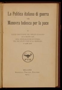 La politica italiana di guerra e la manovra tedesca per la pace Italia. Vol. 2: Dalle discussioni nel Senato italiano alla dichiarazione di guerra tra gli Stati Uniti e la Germania