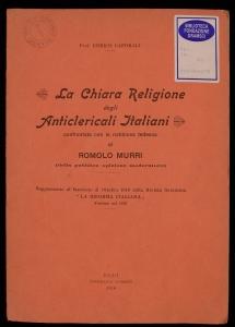 La chiara religione degli anticlericali italiani confrontata con la nebbiosa tedesca di Romolo Murri (della pubblica opinione moderatore)