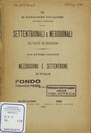 Settentrionali e meridionali : agli italiani del Mezzogiorno / Napoleone Colajanni . Mezzogiorno e settentrione d'Italia / Ettore Ciccotti